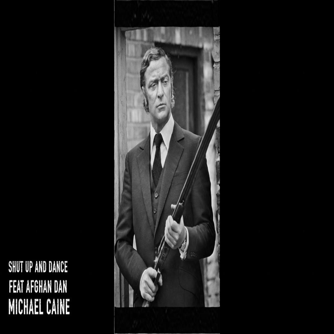 Afghan Dan michael caine (feat. afghan dan)shut up & dance - pandora